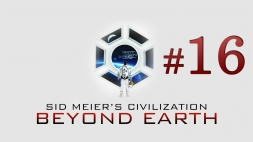 Sid Meiers Civilization - Beyond Earth часть 16 Уничтожаем гнездо инопланетян